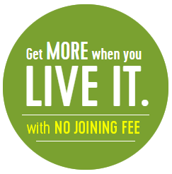 Get more when you LIVE IT. with no joining fee